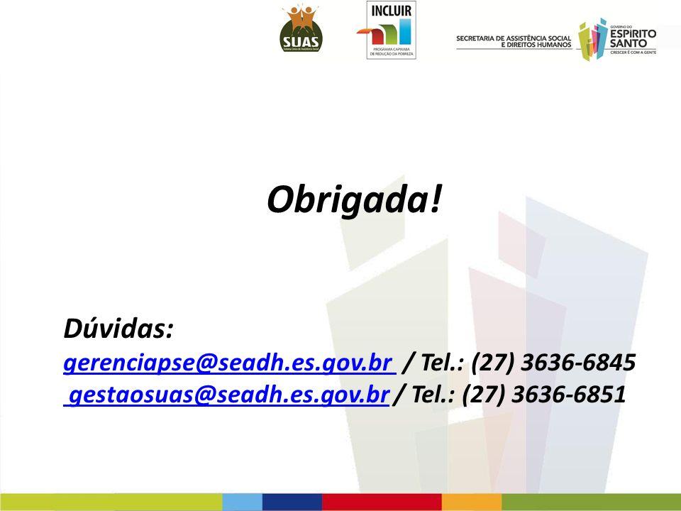 Obrigada! Dúvidas: gerenciapse@seadh.es.gov.br gerenciapse@seadh.es.gov.br / Tel.: (27) 3636-6845 gestaosuas@seadh.es.gov.br gestaosuas@seadh.es.gov.b