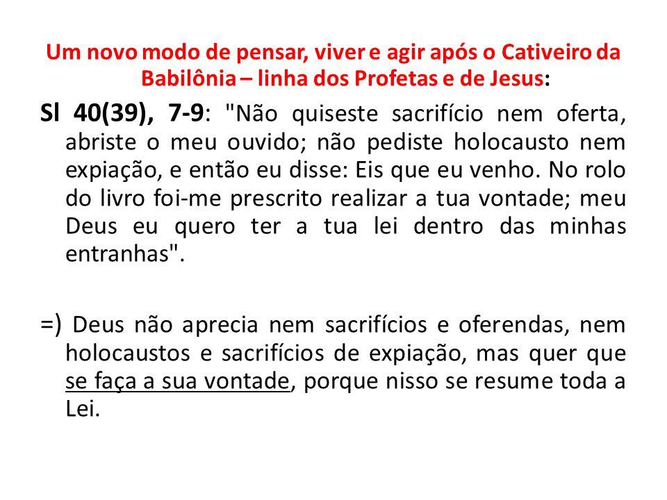 Um novo modo de pensar, viver e agir após o Cativeiro da Babilônia – linha dos Profetas e de Jesus: Sl 40(39), 7-9: