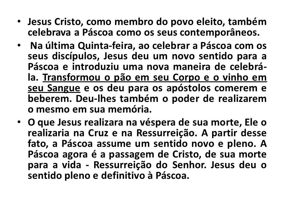 Jesus Cristo, como membro do povo eleito, também celebrava a Páscoa como os seus contemporâneos. Na última Quinta-feira, ao celebrar a Páscoa com os s