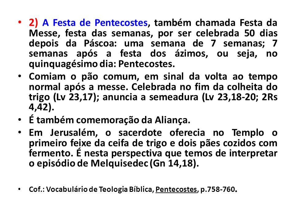 2) A Festa de Pentecostes, também chamada Festa da Messe, festa das semanas, por ser celebrada 50 dias depois da Páscoa: uma semana de 7 semanas; 7 se