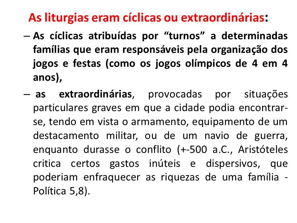 As liturgias eram cíclicas ou extraordinárias : – As cíclicas atribuídas por turnos a determinadas famílias que eram responsáveis pela organização dos