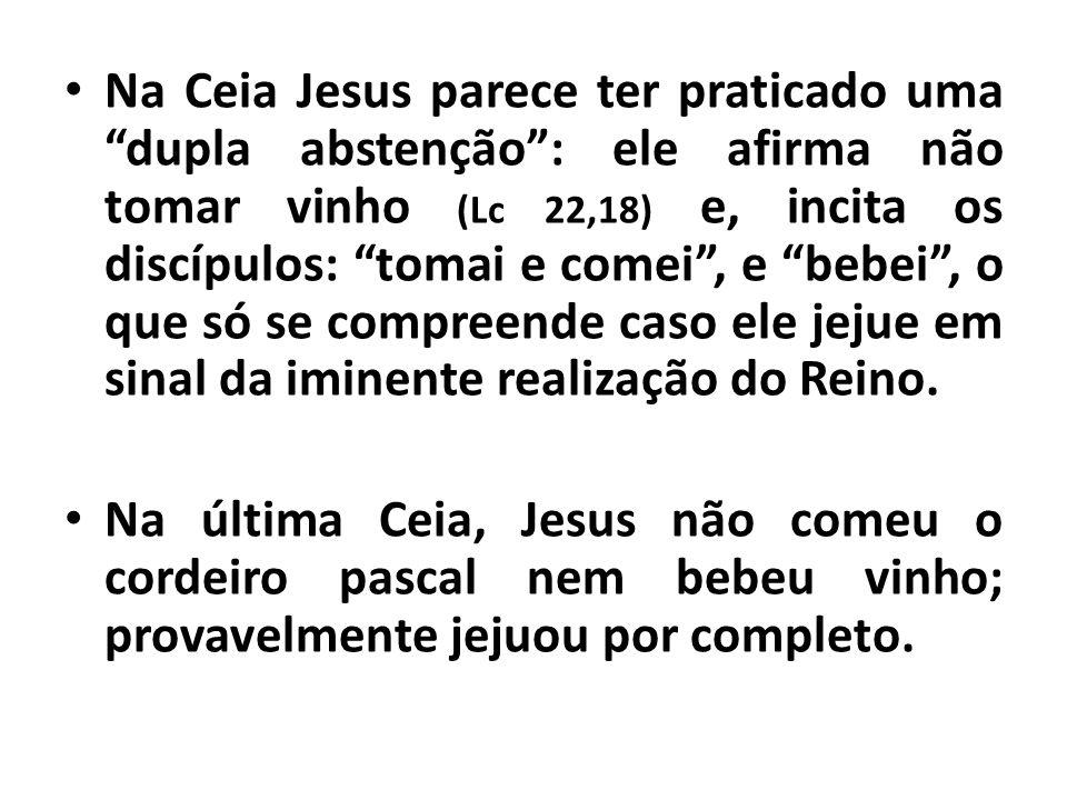 Na Ceia Jesus parece ter praticado uma dupla abstenção: ele afirma não tomar vinho (Lc 22,18) e, incita os discípulos: tomai e comei, e bebei, o que s