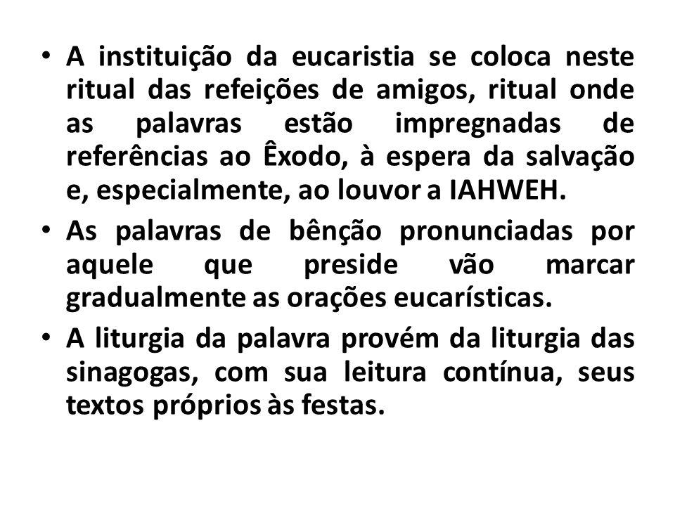 A instituição da eucaristia se coloca neste ritual das refeições de amigos, ritual onde as palavras estão impregnadas de referências ao Êxodo, à esper