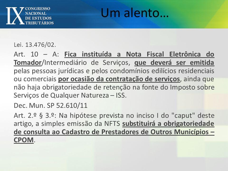 Lei. 13.476/02. Art. 10 – A: Fica instituída a Nota Fiscal Eletrônica do Tomador/Intermediário de Serviços, que deverá ser emitida pelas pessoas juríd