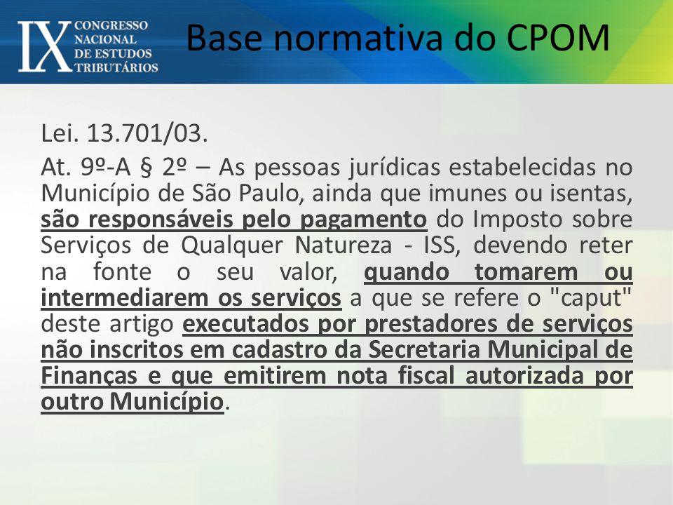 Lei. 13.701/03. At. 9º-A § 2º – As pessoas jurídicas estabelecidas no Município de São Paulo, ainda que imunes ou isentas, são responsáveis pelo pagam