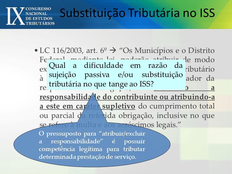 LC 116/2003, art. 6º Os Municípios e o Distrito Federal, mediante lei, poderão atribuir de modo expresso a responsabilidade pelo crédito tributário à
