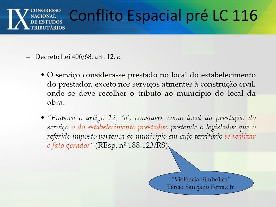 –Decreto Lei 406/68, art. 12, a. O serviço considera-se prestado no local do estabelecimento do prestador, exceto nos serviços atinentes à construção