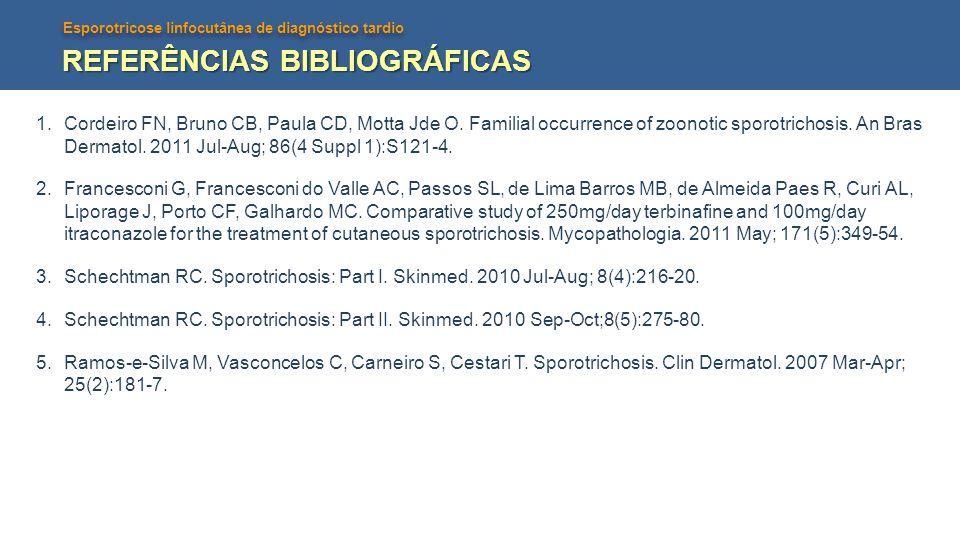 Esporotricose linfocutânea de diagnóstico tardio REFERÊNCIAS BIBLIOGRÁFICAS 1.Cordeiro FN, Bruno CB, Paula CD, Motta Jde O. Familial occurrence of zoo