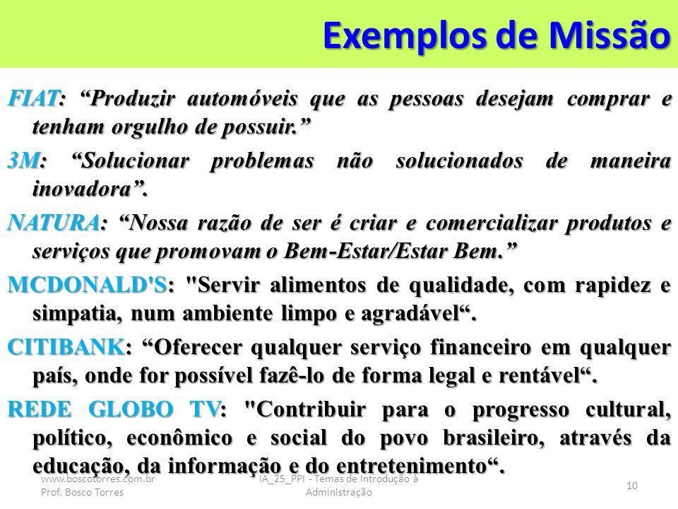 Exemplos de Missão FIAT: Produzir automóveis que as pessoas desejam comprar e tenham orgulho de possuir. 3M: Solucionar problemas não solucionados de