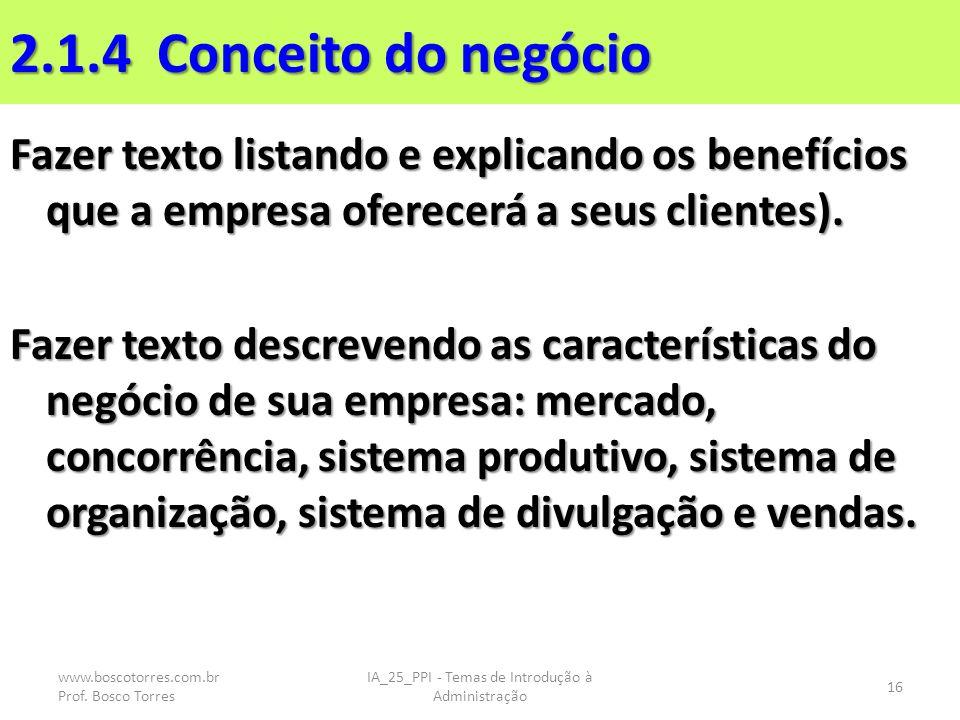 2.1.4 Conceito do negócio Fazer texto listando e explicando os benefícios que a empresa oferecerá a seus clientes). Fazer texto descrevendo as caracte