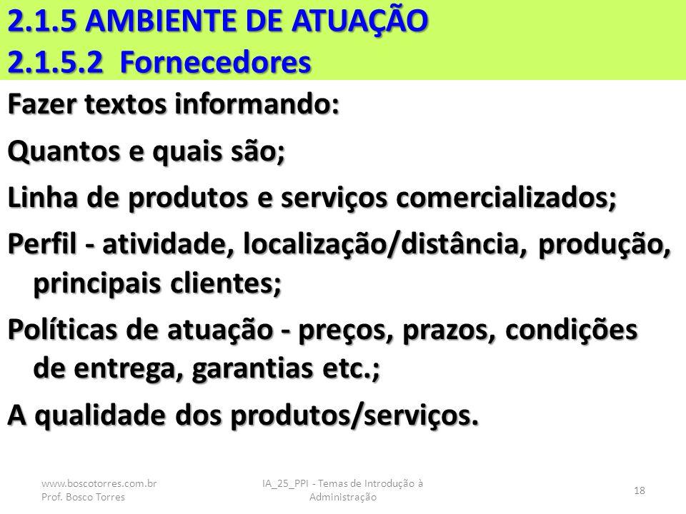 2.1.5 AMBIENTE DE ATUAÇÃO 2.1.5.2 Fornecedores Fazer textos informando: Quantos e quais são; Linha de produtos e serviços comercializados; Perfil - at