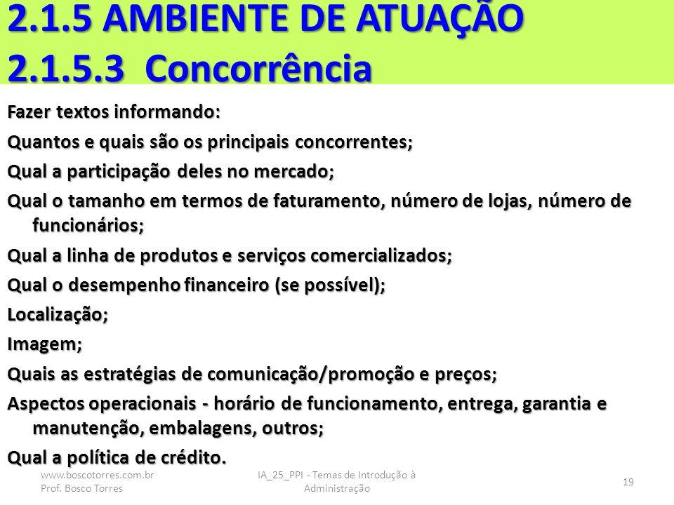 2.1.5 AMBIENTE DE ATUAÇÃO 2.1.5.3 Concorrência Fazer textos informando: Quantos e quais são os principais concorrentes; Qual a participação deles no mercado; Qual o tamanho em termos de faturamento, número de lojas, número de funcionários; Qual a linha de produtos e serviços comercializados; Qual o desempenho financeiro (se possível); Localização;Imagem; Quais as estratégias de comunicação/promoção e preços; Aspectos operacionais - horário de funcionamento, entrega, garantia e manutenção, embalagens, outros; Qual a política de crédito.
