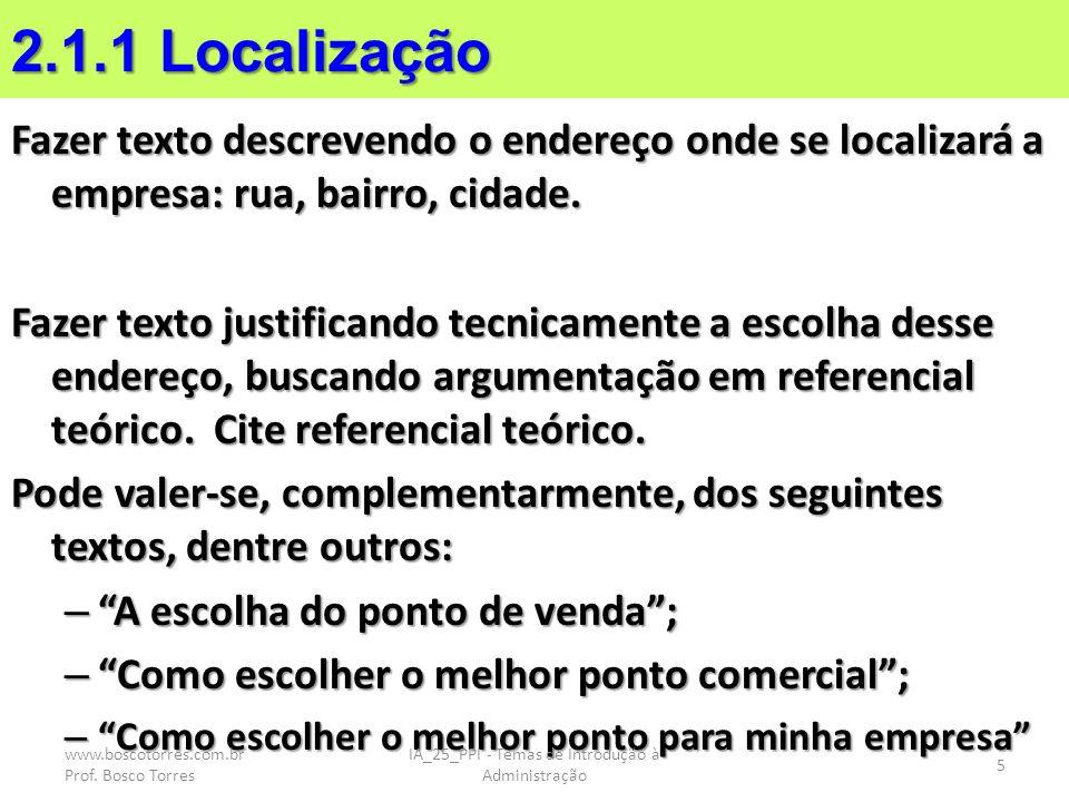 2.1.1 Localização Fazer texto descrevendo o endereço onde se localizará a empresa: rua, bairro, cidade. Fazer texto justificando tecnicamente a escolh