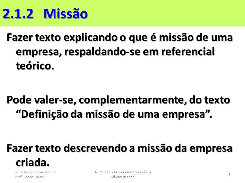 2.1.2 Missão Fazer texto explicando o que é missão de uma empresa, respaldando-se em referencial teórico. Pode valer-se, complementarmente, do texto D