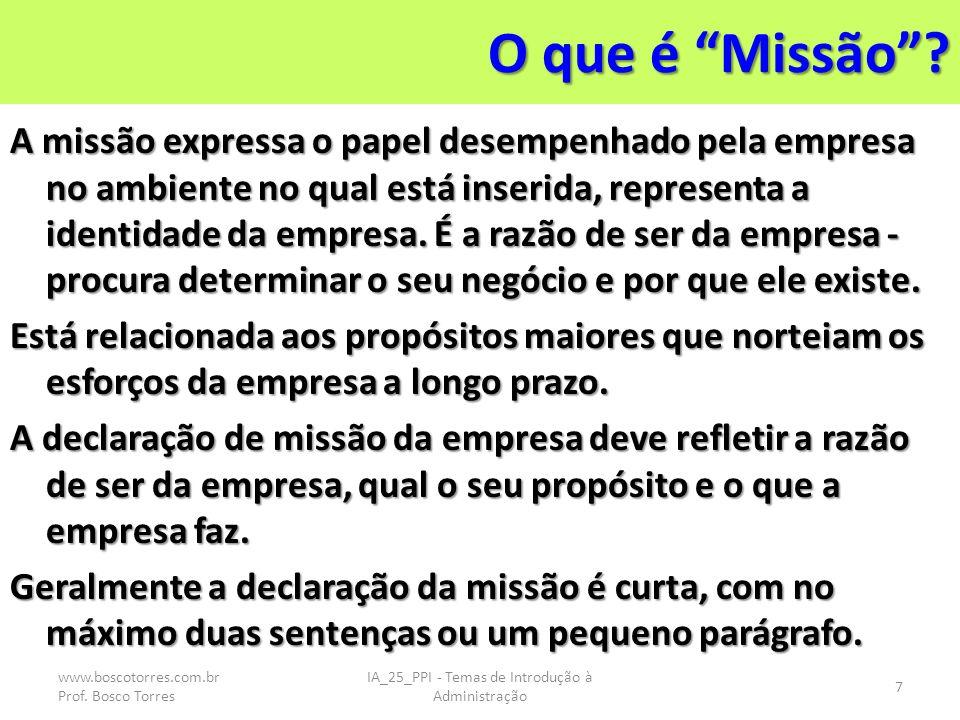 O que é Missão? A missão expressa o papel desempenhado pela empresa no ambiente no qual está inserida, representa a identidade da empresa. É a razão d