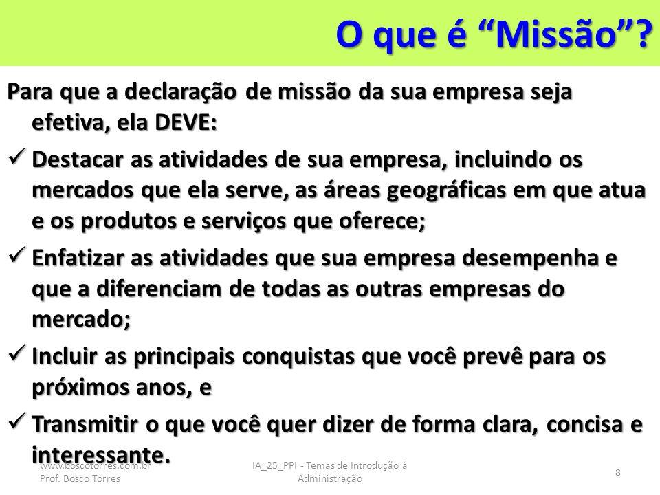 O que é Missão? Para que a declaração de missão da sua empresa seja efetiva, ela DEVE: Destacar as atividades de sua empresa, incluindo os mercados qu