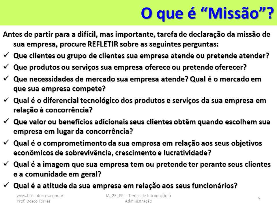 O que é Missão? Antes de partir para a difícil, mas importante, tarefa de declaração da missão de sua empresa, procure REFLETIR sobre as seguintes per