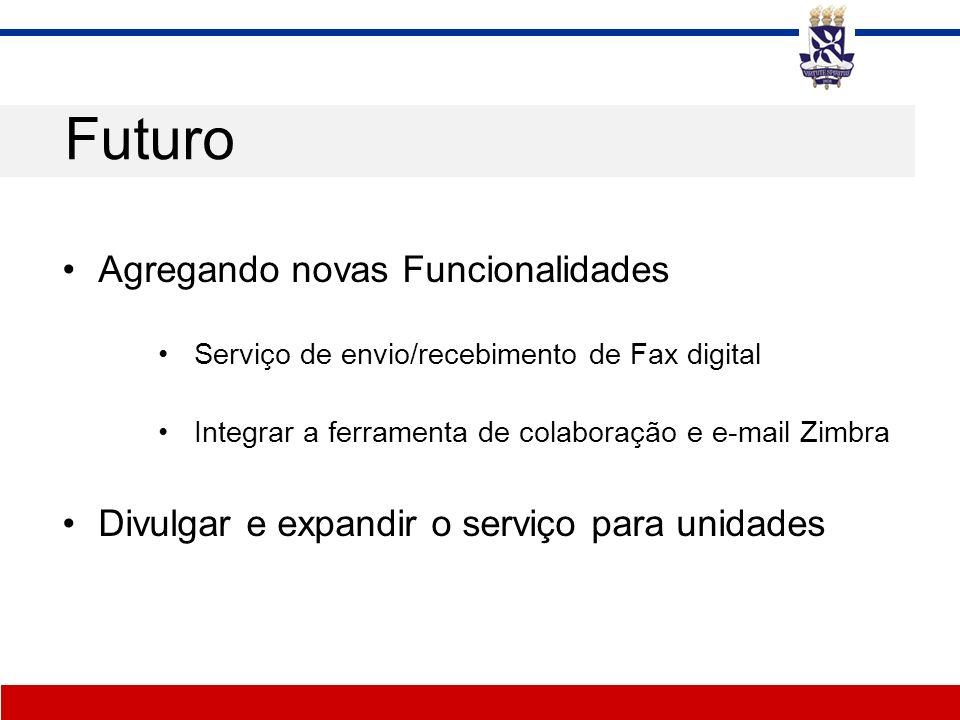Agregando novas Funcionalidades Serviço de envio/recebimento de Fax digital Integrar a ferramenta de colaboração e e-mail Zimbra Divulgar e expandir o