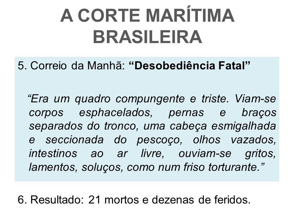 A CORTE MARÍTIMA BRASILEIRA 5. Correio da Manhã: Desobediência Fatal Era um quadro compungente e triste. Viam-se corpos esphacelados, pernas e braços