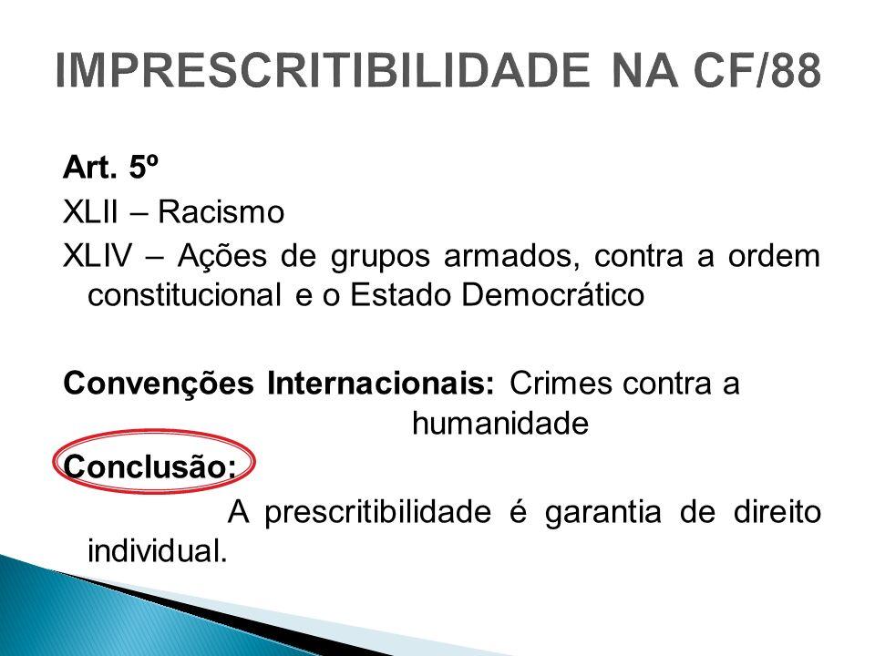 Art. 5º XLII – Racismo XLIV – Ações de grupos armados, contra a ordem constitucional e o Estado Democrático Convenções Internacionais: Crimes contra a