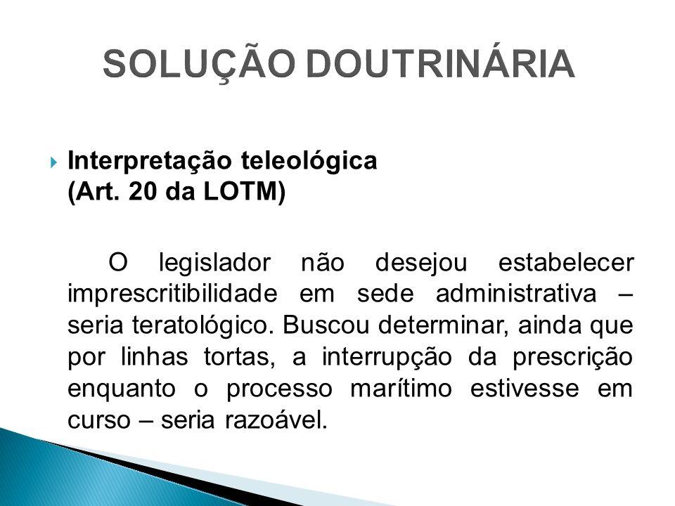 Interpretação teleológica (Art. 20 da LOTM) O legislador não desejou estabelecer imprescritibilidade em sede administrativa – seria teratológico. Busc