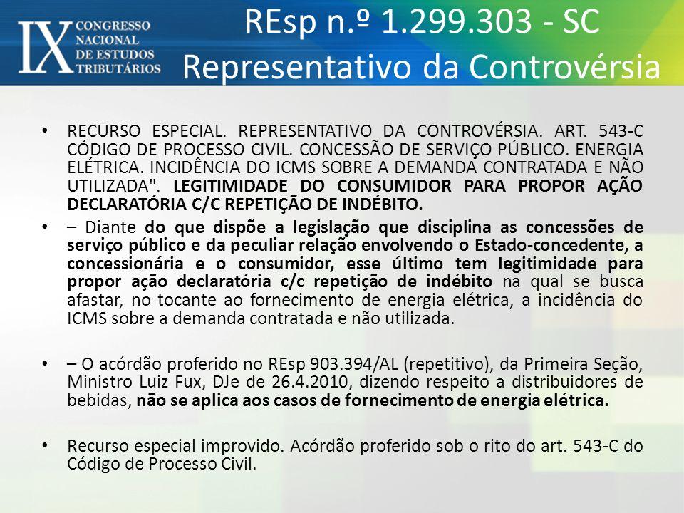 REsp n.º 1.299.303 - SC Representativo da Controvérsia RECURSO ESPECIAL. REPRESENTATIVO DA CONTROVÉRSIA. ART. 543-C CÓDIGO DE PROCESSO CIVIL. CONCESSÃ