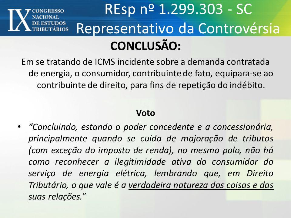 REsp nº 1.299.303 - SC Representativo da Controvérsia CONCLUSÃO: Em se tratando de ICMS incidente sobre a demanda contratada de energia, o consumidor,