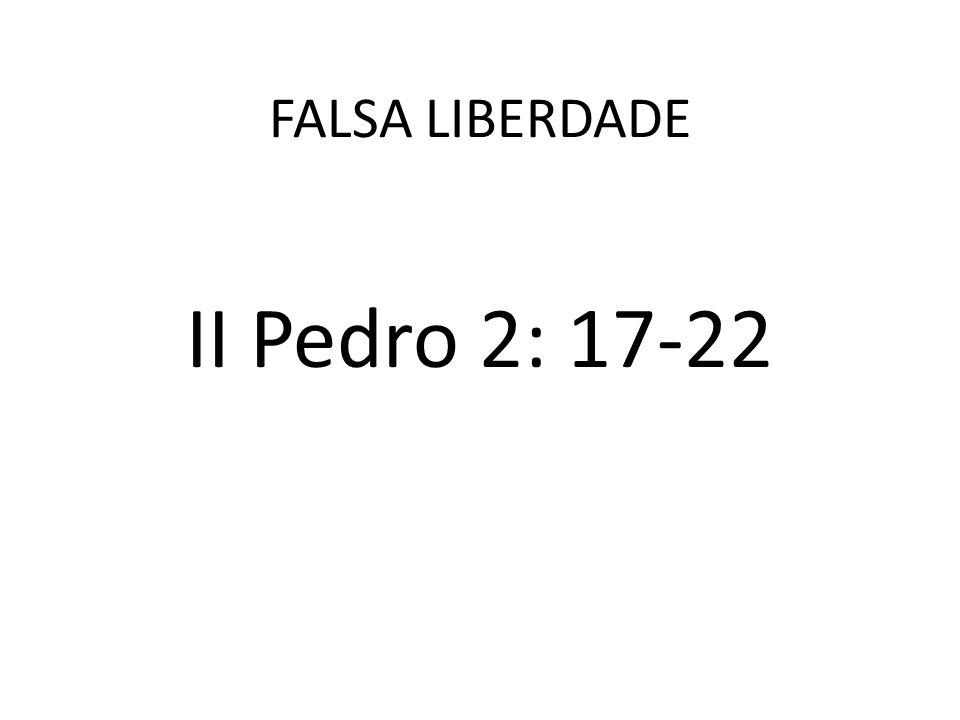 FALSA LIBERDADE II Pedro 2: 17-22