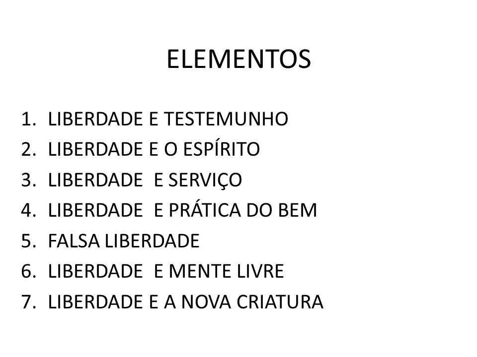 ELEMENTOS 1.LIBERDADE E TESTEMUNHO