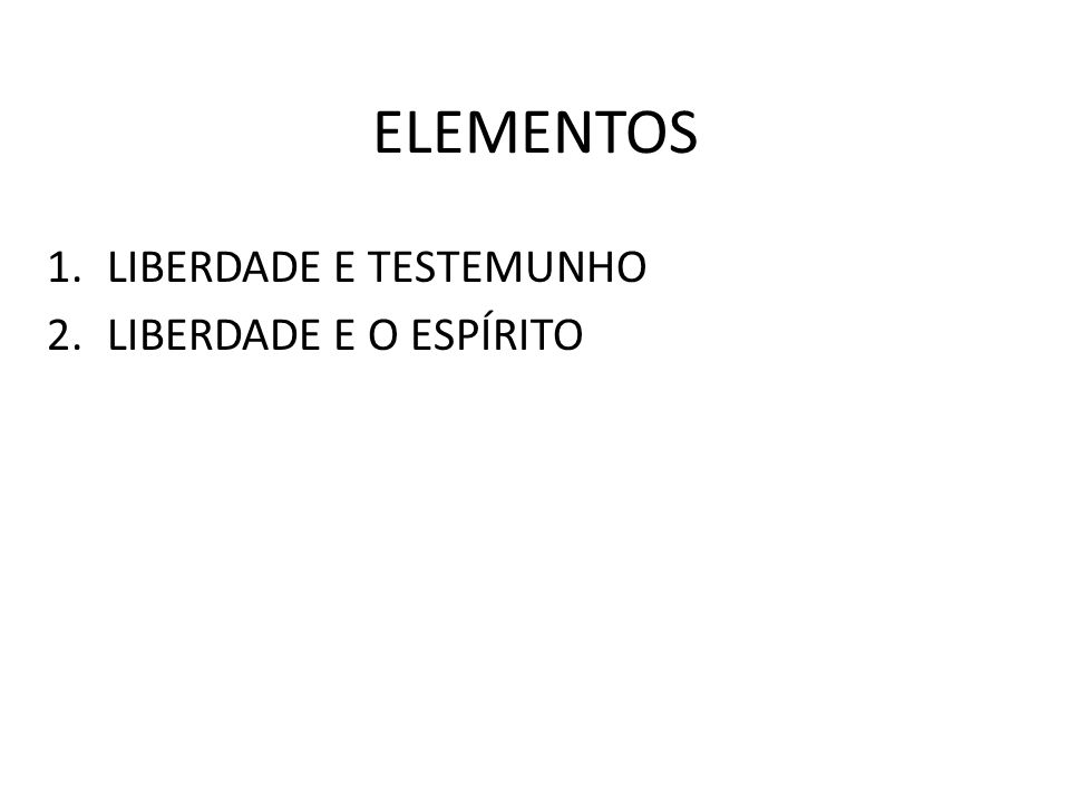 ELEMENTOS 1.LIBERDADE E TESTEMUNHO 2.LIBERDADE E O ESPÍRITO