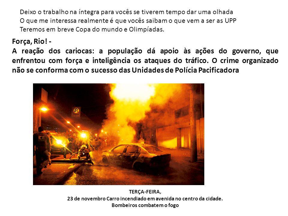 Força, Rio! - A reação dos cariocas: a população dá apoio às ações do governo, que enfrentou com força e inteligência os ataques do tráfico. O crime o