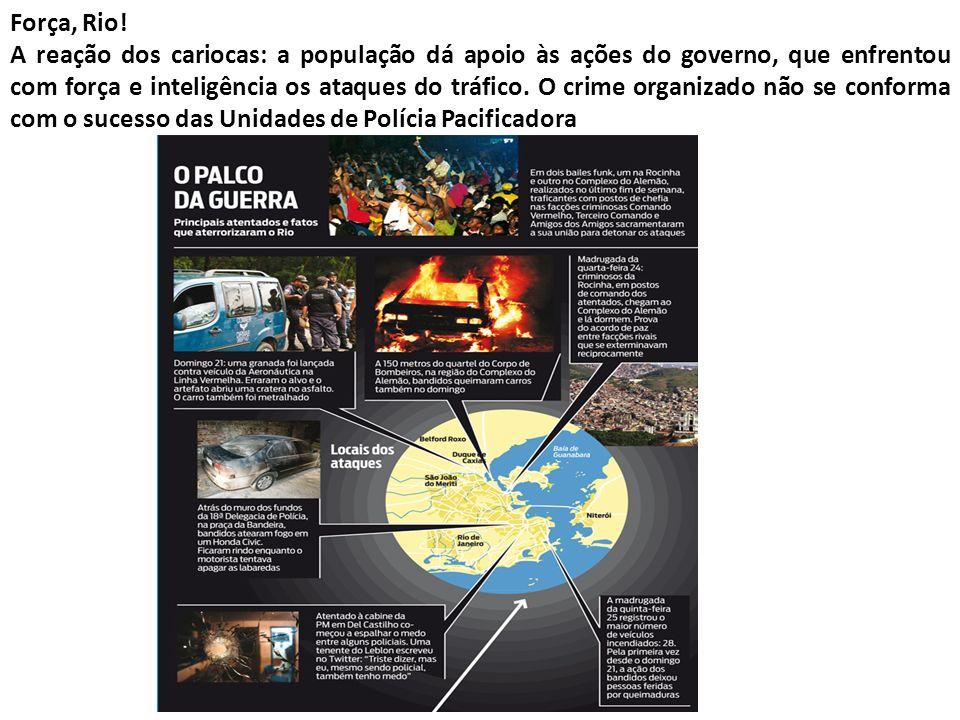 Força, Rio! A reação dos cariocas: a população dá apoio às ações do governo, que enfrentou com força e inteligência os ataques do tráfico. O crime org
