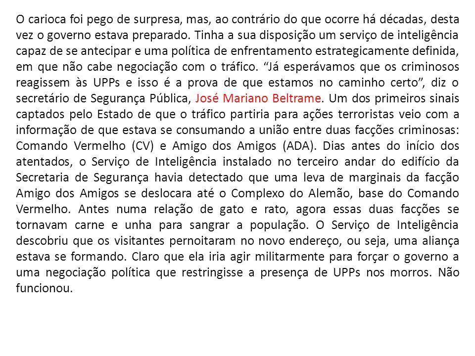 O carioca foi pego de surpresa, mas, ao contrário do que ocorre há décadas, desta vez o governo estava preparado. Tinha a sua disposição um serviço de