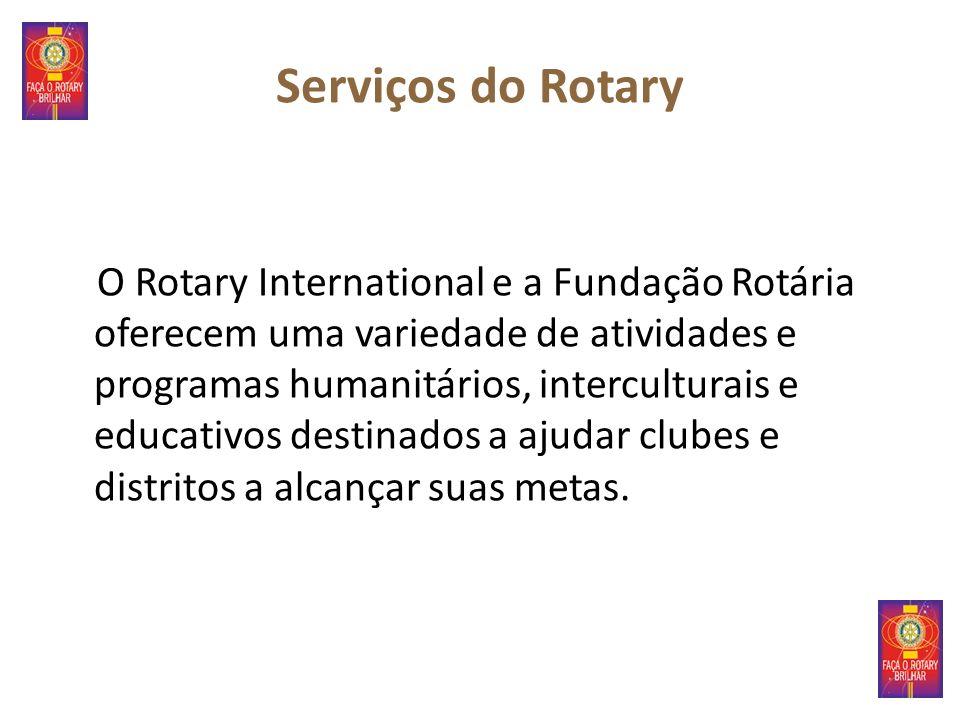 Serviços do Rotary O Rotary International e a Fundação Rotária oferecem uma variedade de atividades e programas humanitários, interculturais e educati