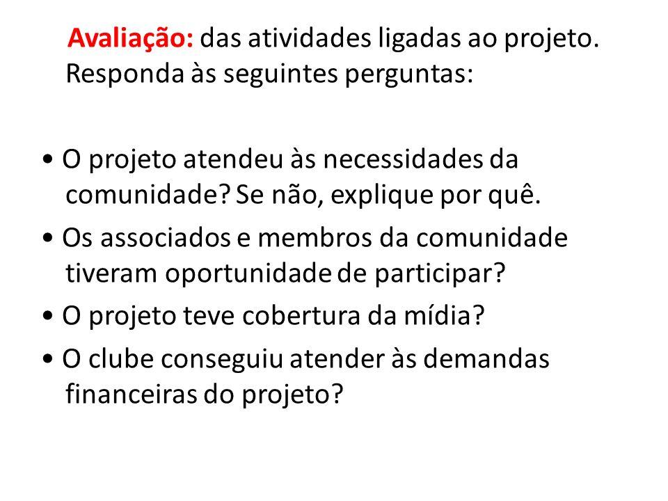 Avaliação: das atividades ligadas ao projeto. Responda às seguintes perguntas: O projeto atendeu às necessidades da comunidade? Se não, explique por q