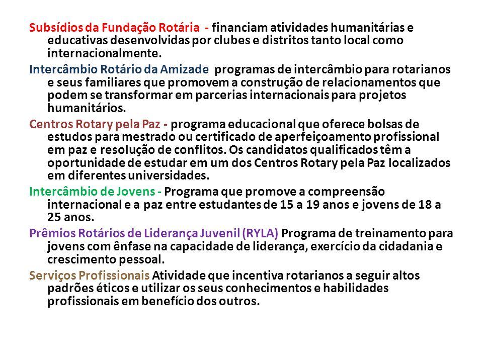 Subsídios da Fundação Rotária - financiam atividades humanitárias e educativas desenvolvidas por clubes e distritos tanto local como internacionalment
