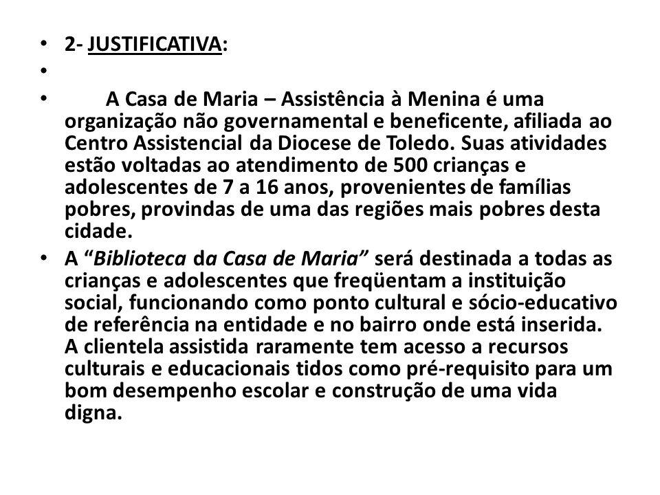 2- JUSTIFICATIVA: A Casa de Maria – Assistência à Menina é uma organização não governamental e beneficente, afiliada ao Centro Assistencial da Diocese