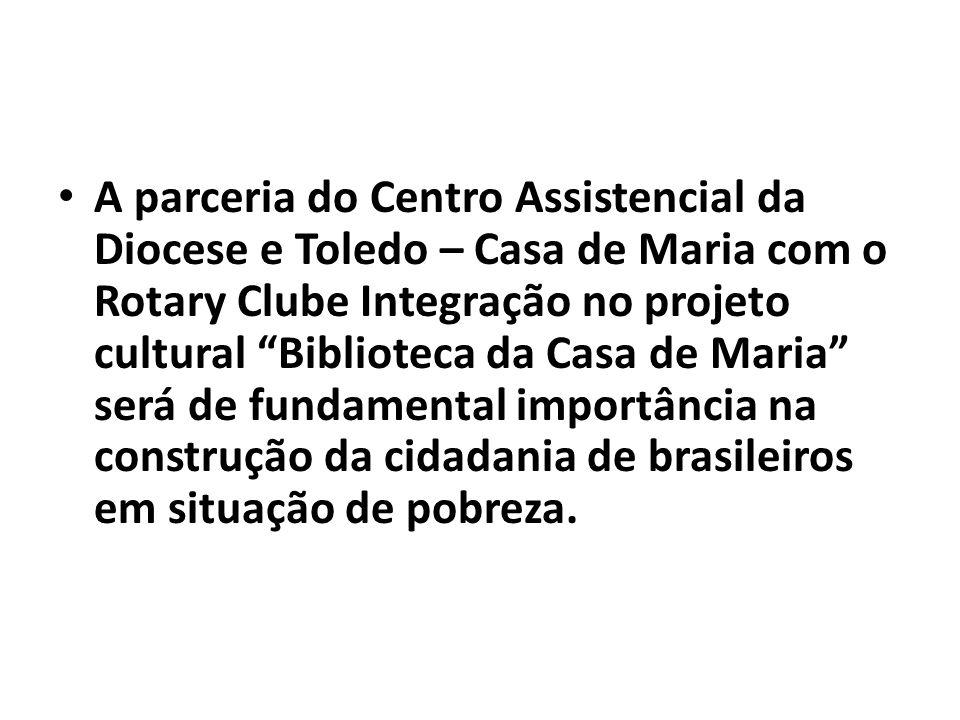A parceria do Centro Assistencial da Diocese e Toledo – Casa de Maria com o Rotary Clube Integração no projeto cultural Biblioteca da Casa de Maria se