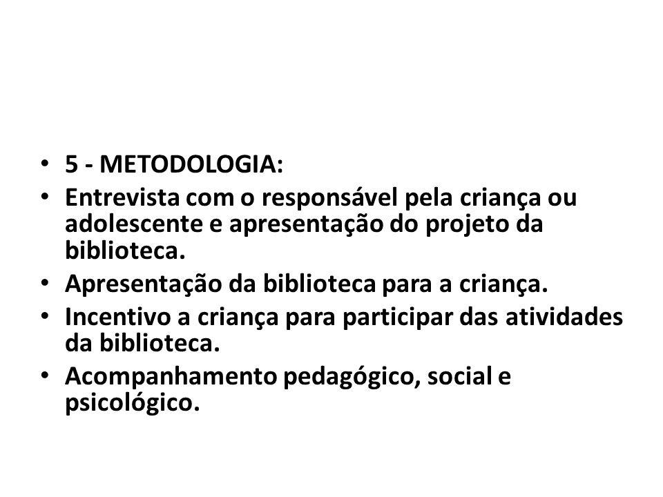 5 - METODOLOGIA: Entrevista com o responsável pela criança ou adolescente e apresentação do projeto da biblioteca. Apresentação da biblioteca para a c