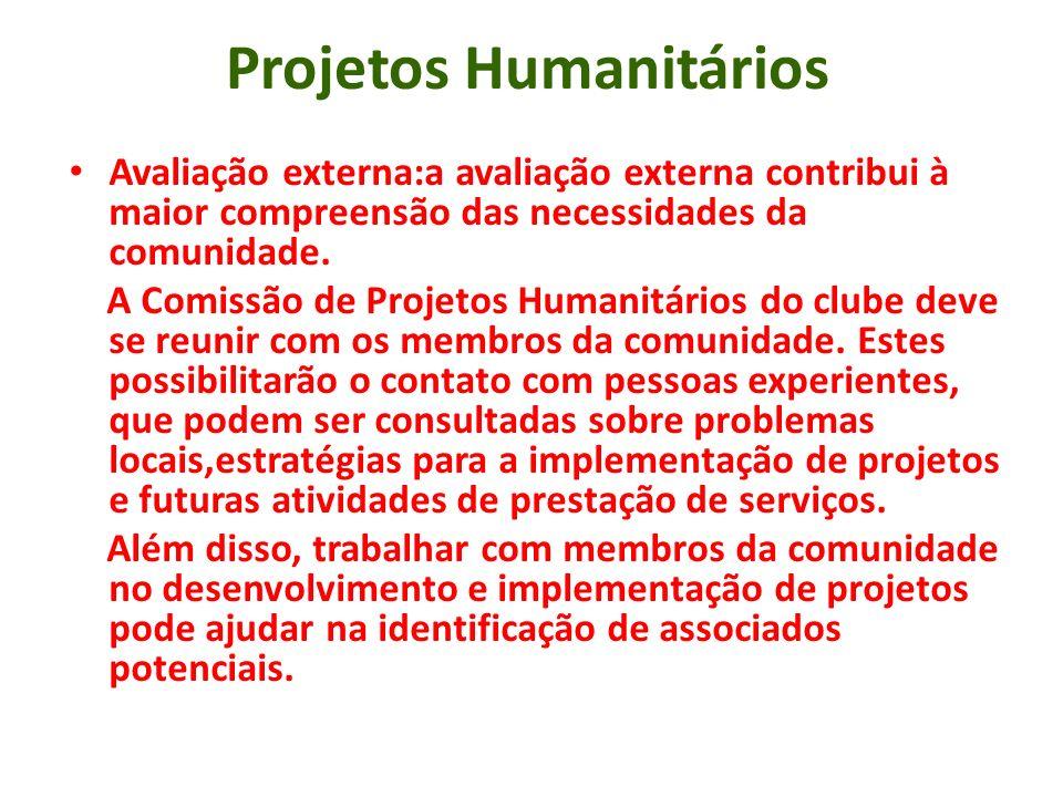 Projetos Humanitários Avaliação externa:a avaliação externa contribui à maior compreensão das necessidades da comunidade. A Comissão de Projetos Human