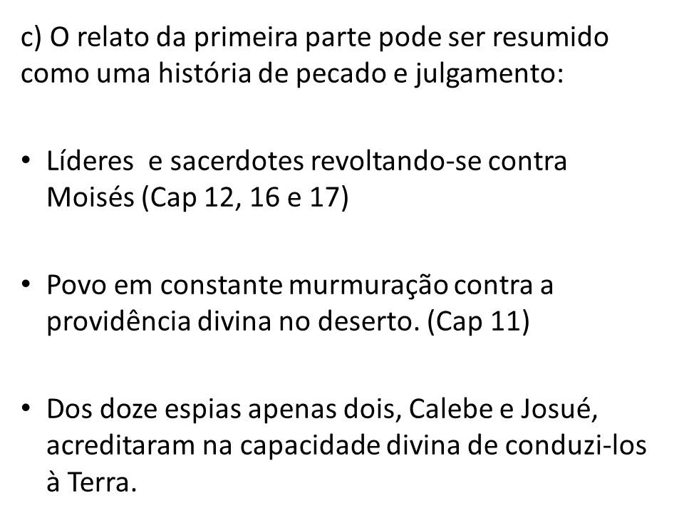 c) O relato da primeira parte pode ser resumido como uma história de pecado e julgamento: Líderes e sacerdotes revoltando-se contra Moisés (Cap 12, 16