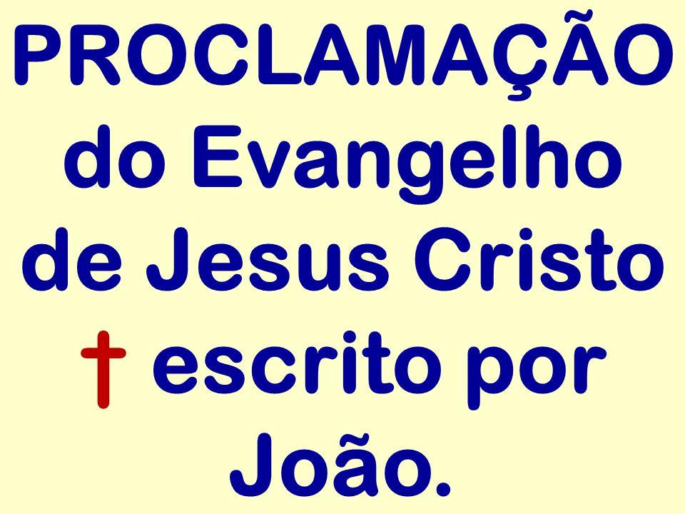 PROCLAMAÇÃO do Evangelho de Jesus Cristo escrito por João.
