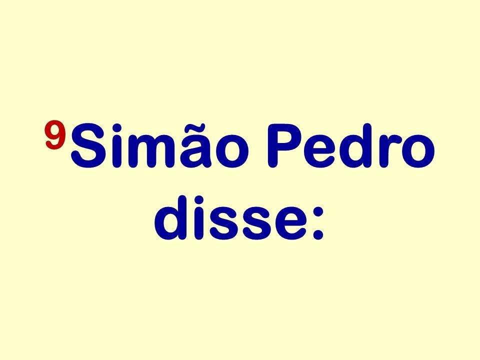 9 Simão Pedro disse: