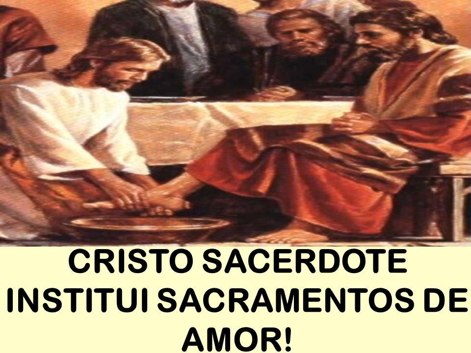 CRISTO SACERDOTE INSTITUI SACRAMENTOS DE AMOR!