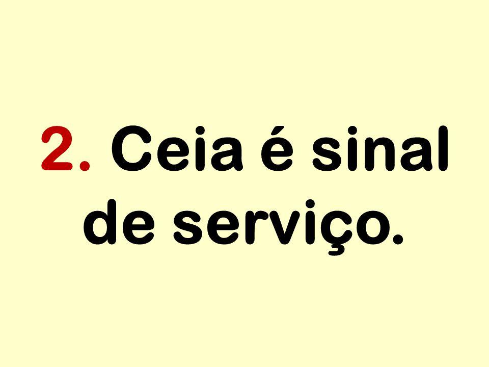 2. Ceia é sinal de serviço.