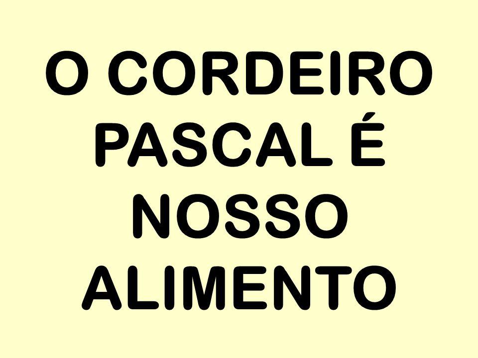 O CORDEIRO PASCAL É NOSSO ALIMENTO