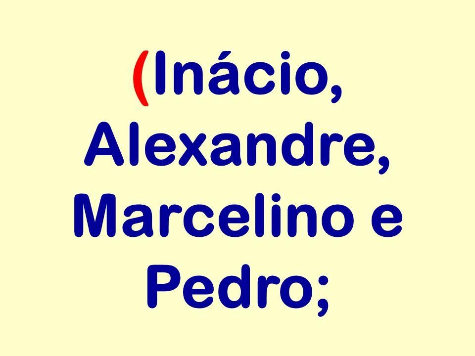 (Inácio, Alexandre, Marcelino e Pedro;
