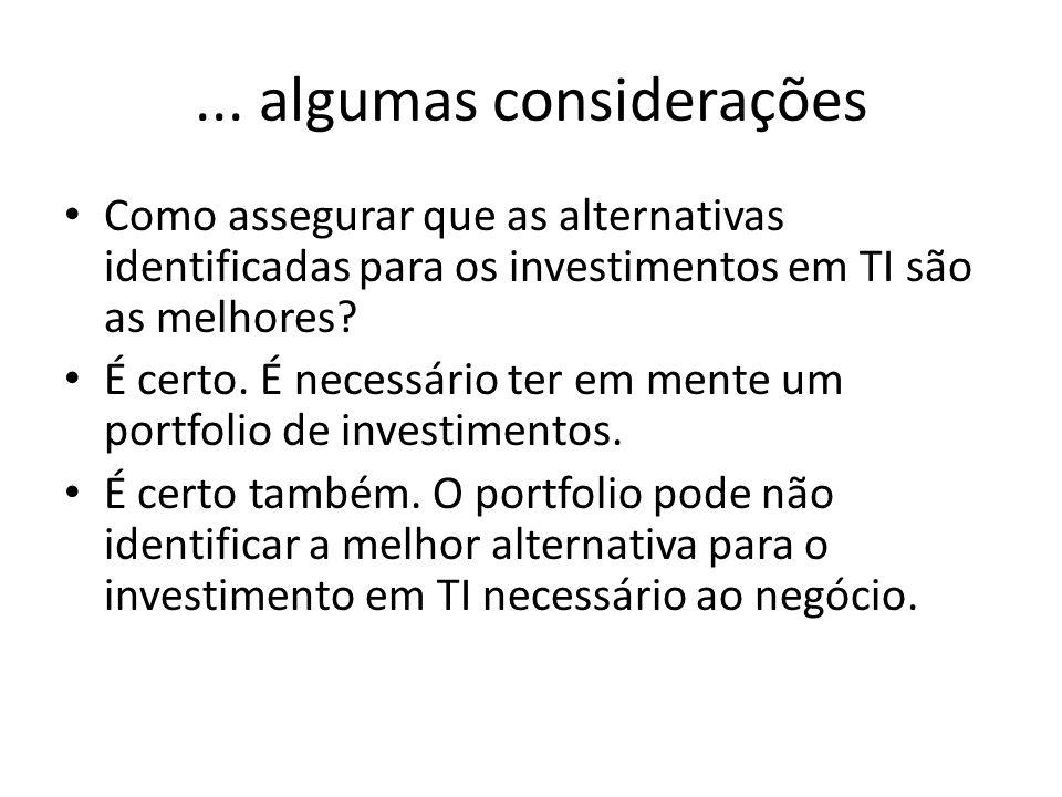 ... algumas considerações Como assegurar que as alternativas identificadas para os investimentos em TI são as melhores? É certo. É necessário ter em m