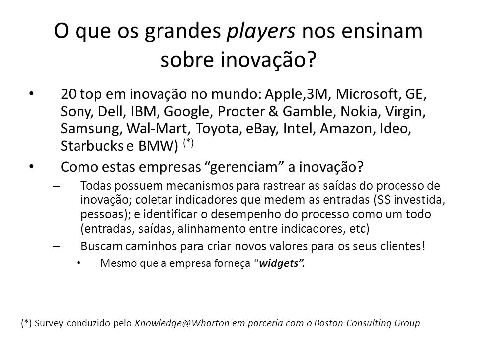 O que os grandes players nos ensinam sobre inovação? 20 top em inovação no mundo: Apple,3M, Microsoft, GE, Sony, Dell, IBM, Google, Procter & Gamble,
