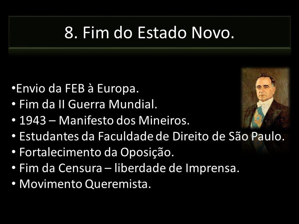 Envio da FEB à Europa. Fim da II Guerra Mundial. 1943 – Manifesto dos Mineiros. Estudantes da Faculdade de Direito de São Paulo. Fortalecimento da Opo